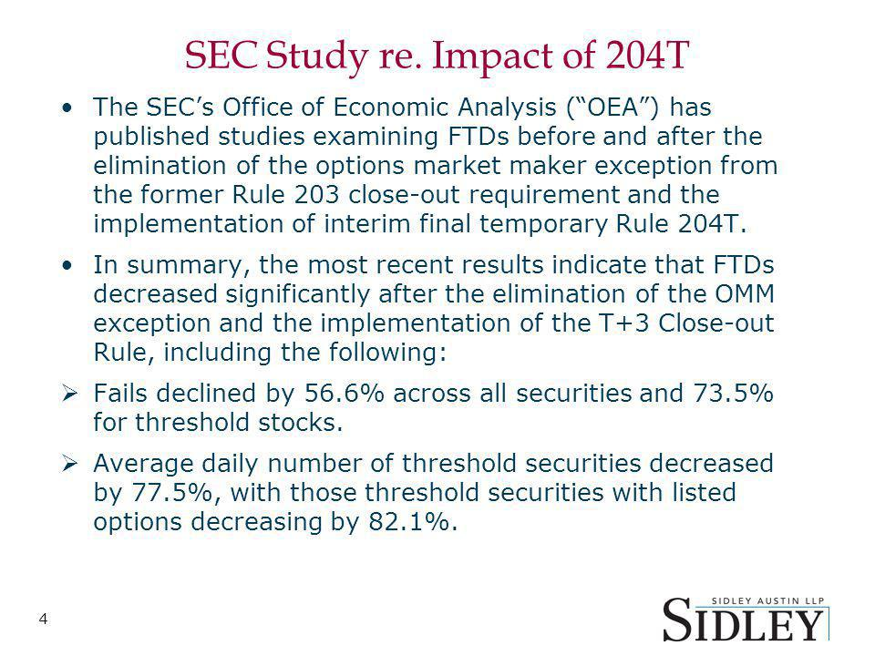 4 SEC Study re. Impact of 204T The SECs Office of Economic Analysis (OEA) has published studies examining FTDs before and after the elimination of the