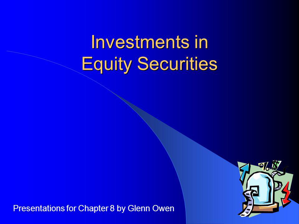 Investments in Equity Securities Presentations for Chapter 8 by Glenn Owen