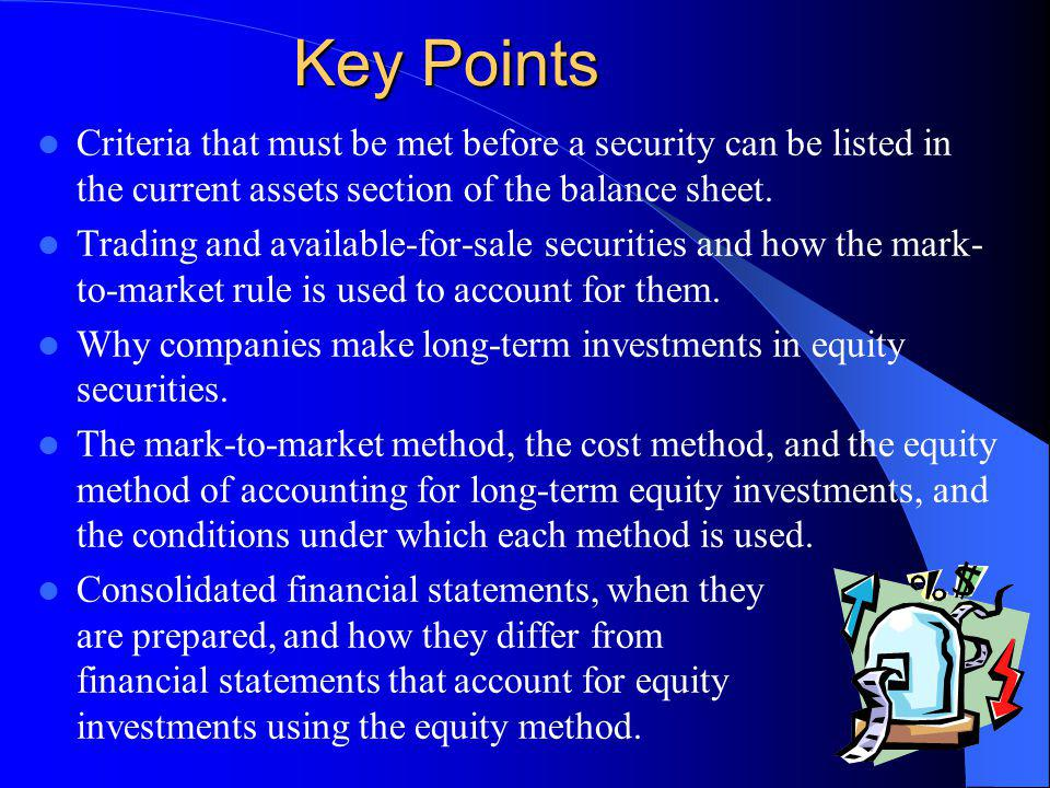 Key Points Criteria that must be met before a security can be listed in the current assets section of the balance sheet.