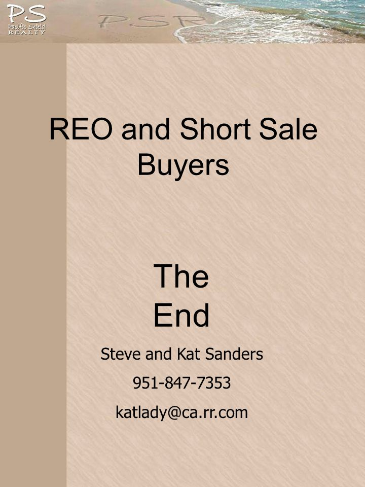 REO and Short Sale Buyers The End Steve and Kat Sanders 951-847-7353 katlady@ca.rr.com