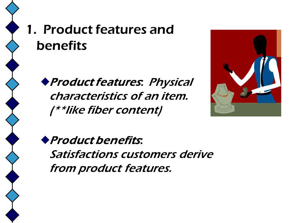 1. Product features and benefits Product features: Physical characteristics of an item.