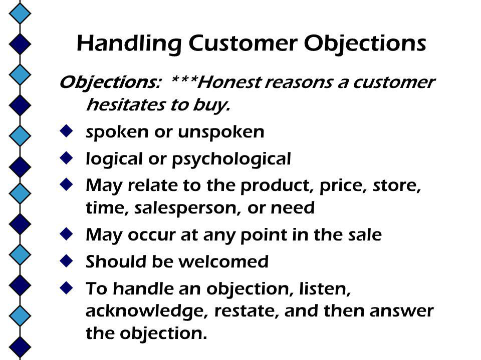 Handling Customer Objections Objections: ***Honest reasons a customer hesitates to buy.