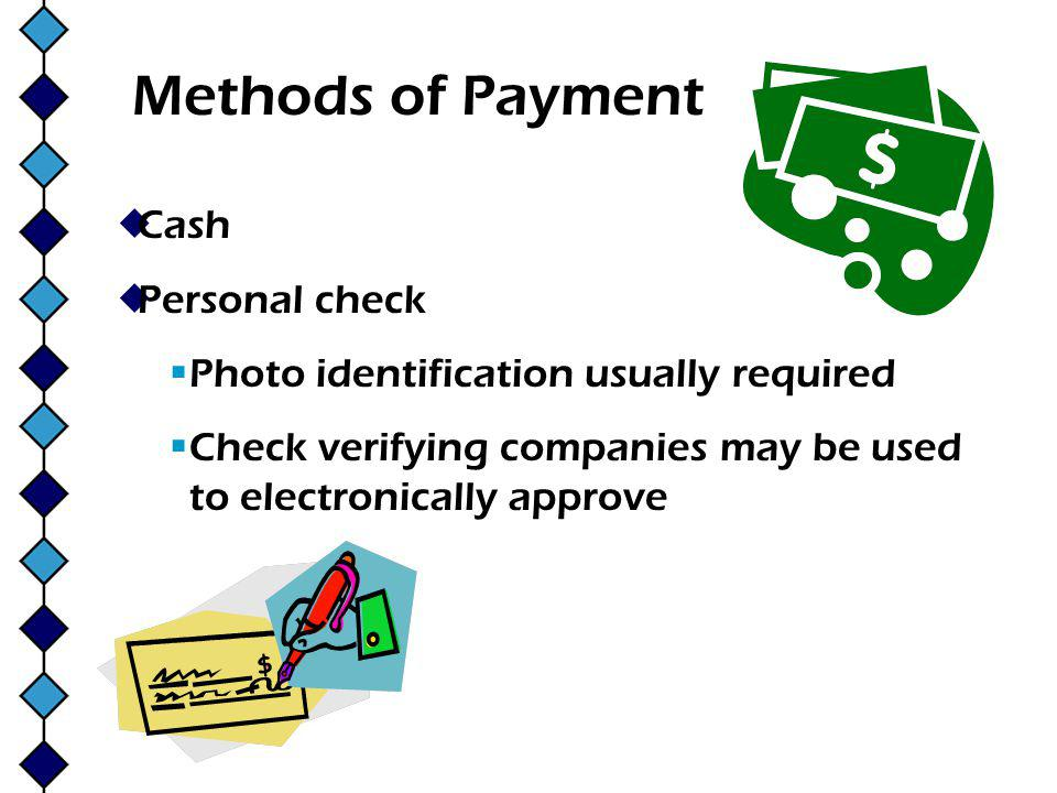 Methods of Payment Cash Personal check Photo identification usually required Check verifying companies may be used to electronically approve