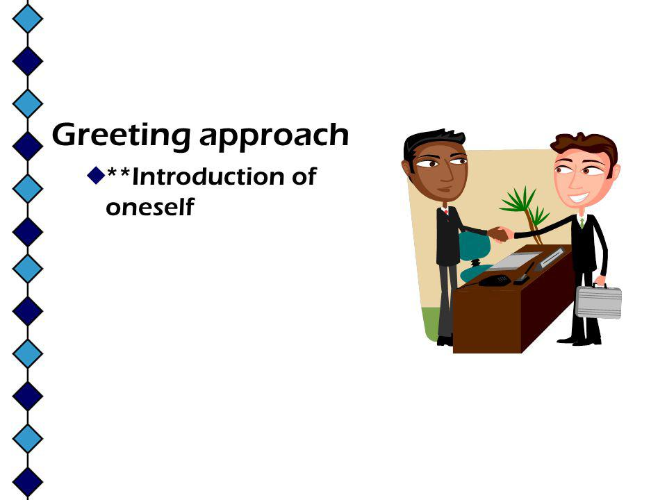 Greeting approach **Introduction of oneself