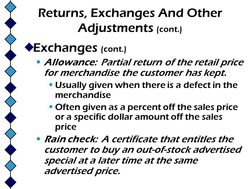 Returns, Exchanges And Other Adjustments (cont.) Exchanges (cont.) Allowance: Partial return of the retail price for merchandise the customer has kept.