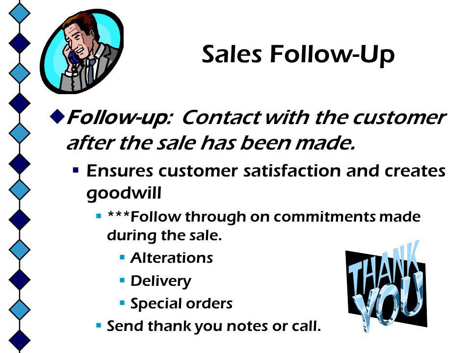 Sales Follow-Up Follow-up: Contact with the customer after the sale has been made.