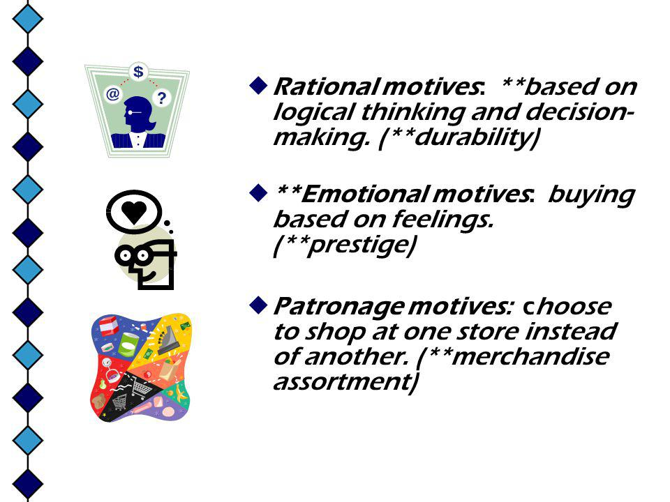 Rational motives: **based on logical thinking and decision- making.