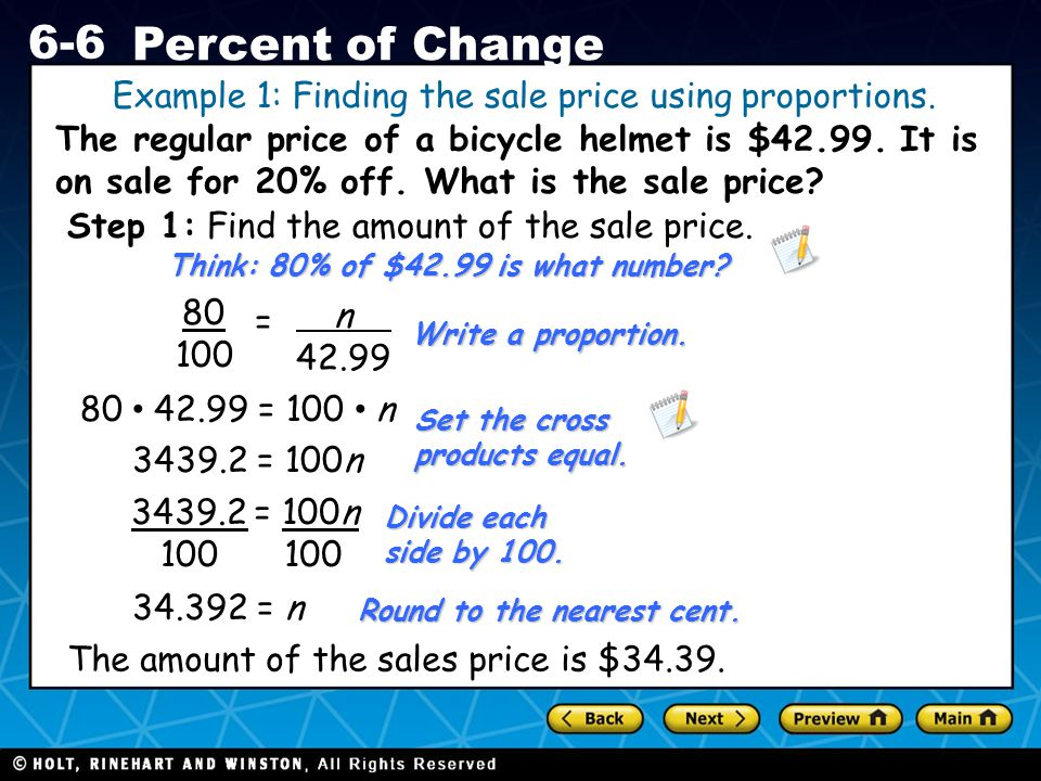 Holt CA Course 1 6-6 Percent of Change The regular price of a bicycle helmet is $42.99. It is on sale for 20% off. What is the sale price? Example 1: