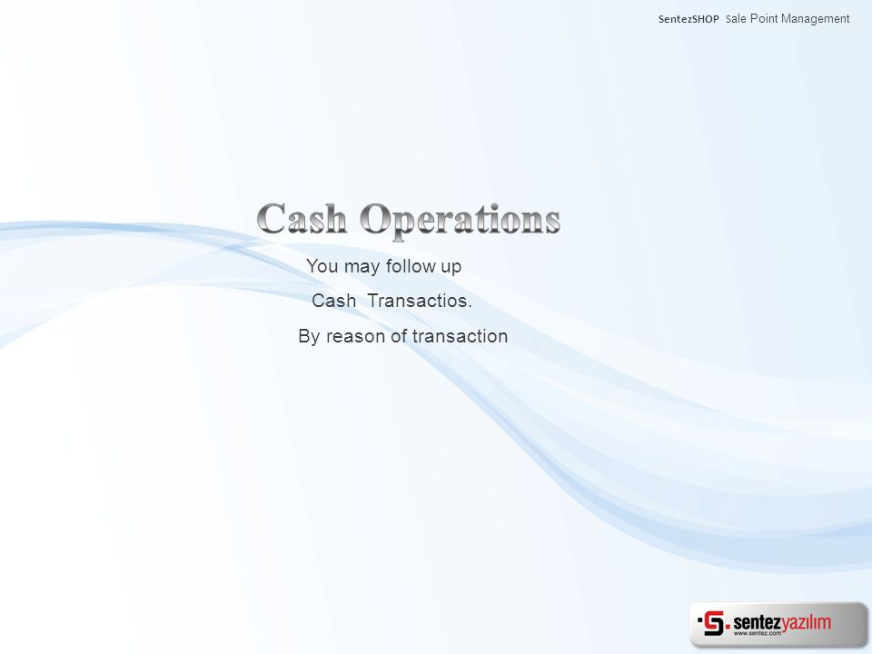 You may follow up Cash Transactios. By reason of transaction SentezSHOP S ale Point Management