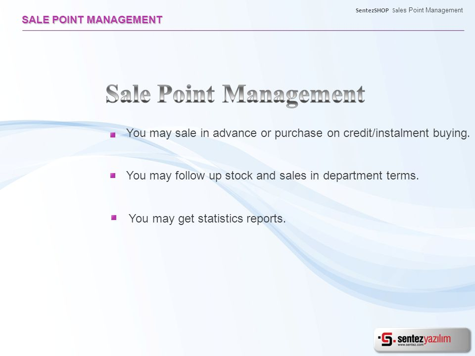 You may sale in advance or purchase on credit/instalment buying. You may follow up stock and sales in department terms. You may get statistics reports