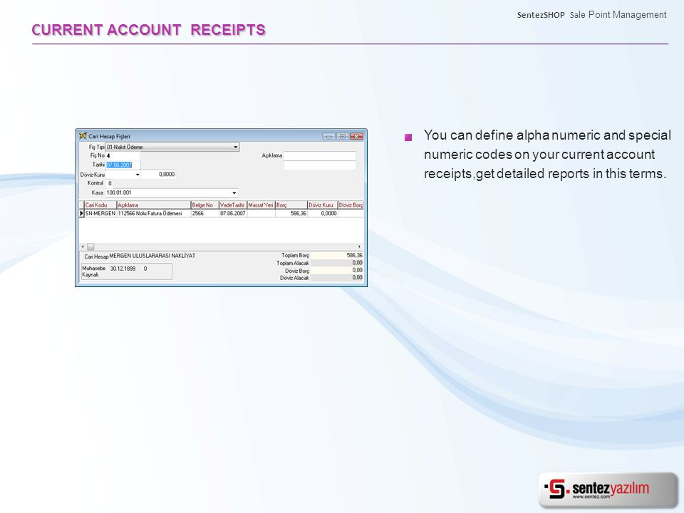 You can define alpha numeric and special numeric codes on your current account receipts,get detailed reports in this terms.
