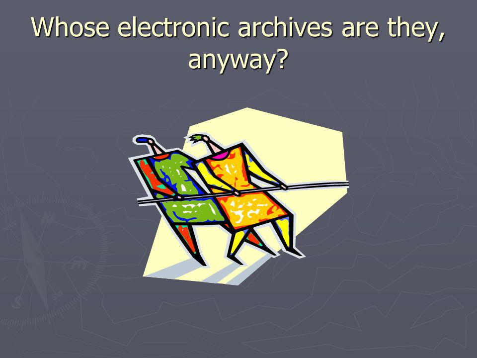 Whose electronic archives are they, anyway?