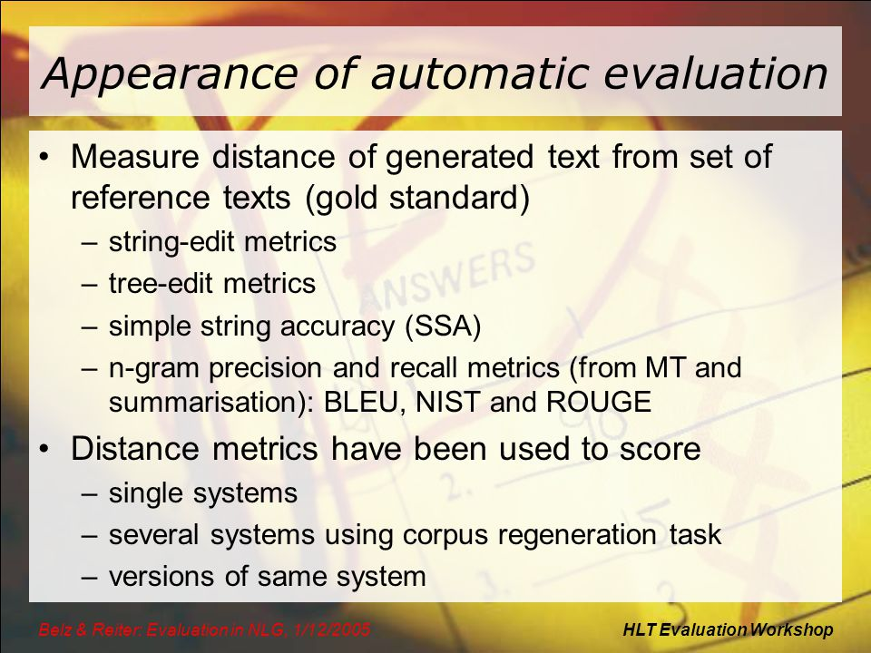 HLT Evaluation WorkshopBelz & Reiter: Evaluation in NLG, 1/12/2005 Appearance of automatic evaluation Measure distance of generated text from set of r