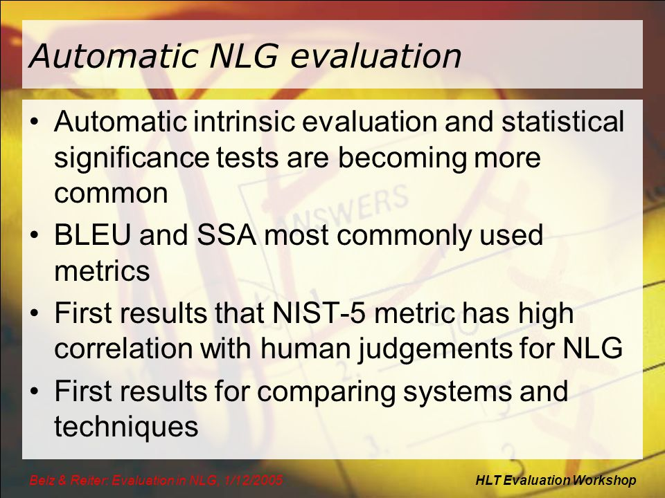 HLT Evaluation WorkshopBelz & Reiter: Evaluation in NLG, 1/12/2005 Automatic NLG evaluation Automatic intrinsic evaluation and statistical significanc