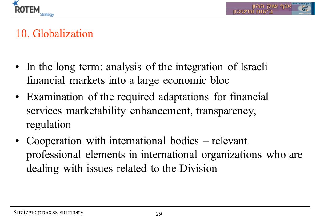 Strategic process summary 29 10. Globalization In the long term: analysis of the integration of Israeli financial markets into a large economic bloc E