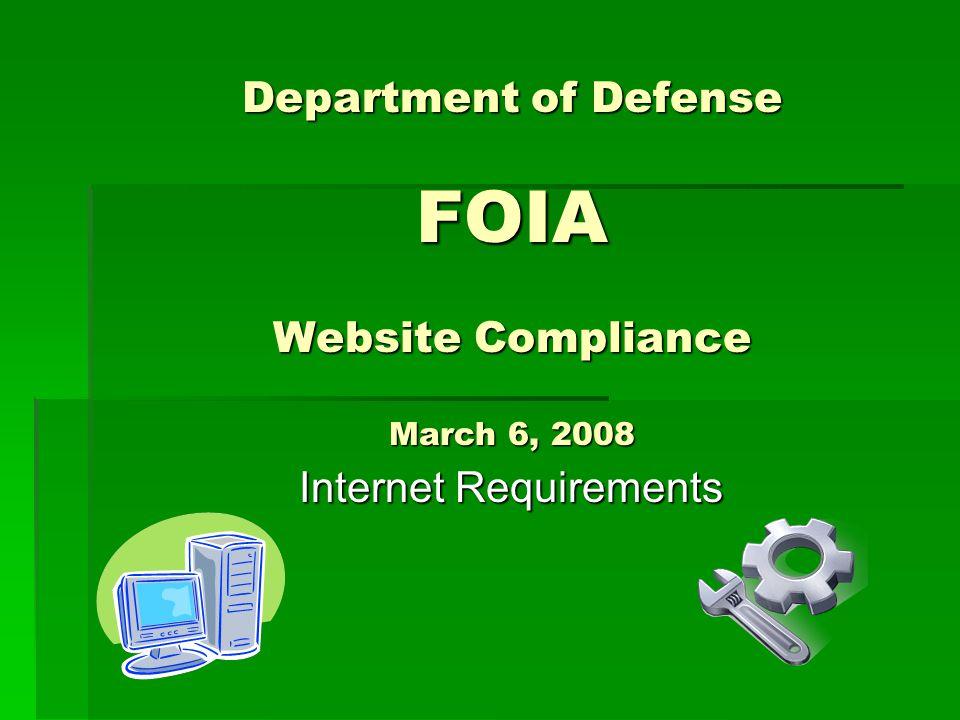 Department of Defense FOIA Website Compliance March 6, 2008 Internet Requirements Internet Requirements