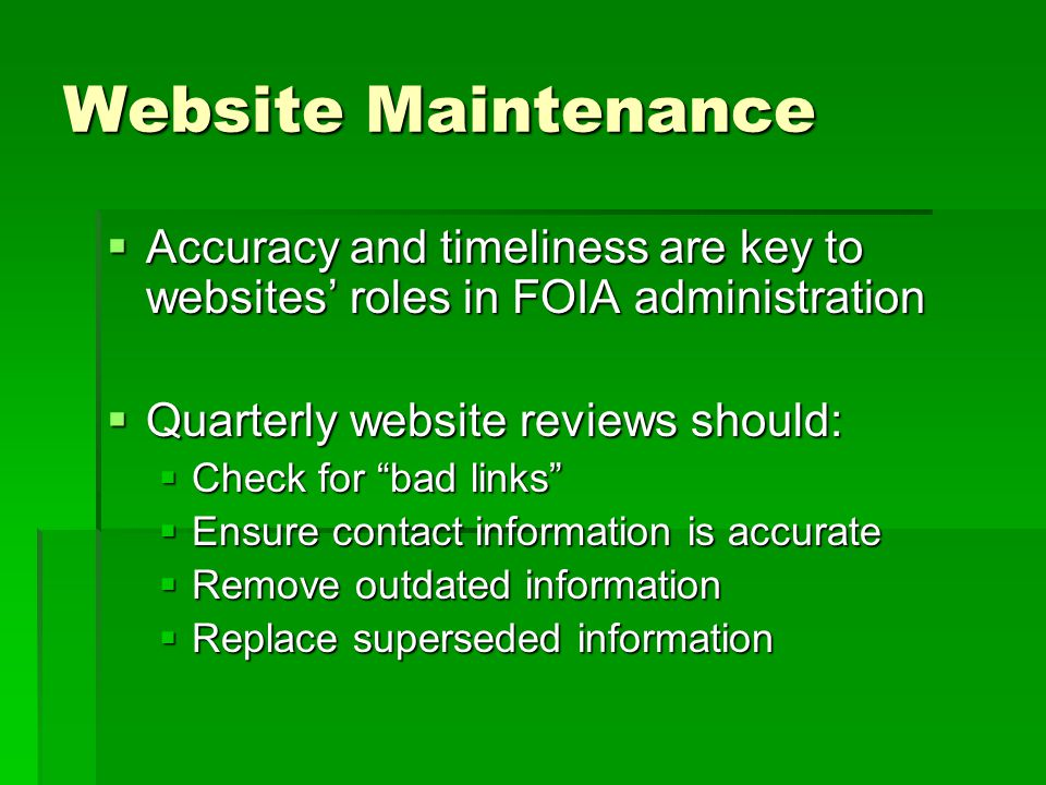 Website Maintenance Accuracy and timeliness are key to websites roles in FOIA administration Accuracy and timeliness are key to websites roles in FOIA