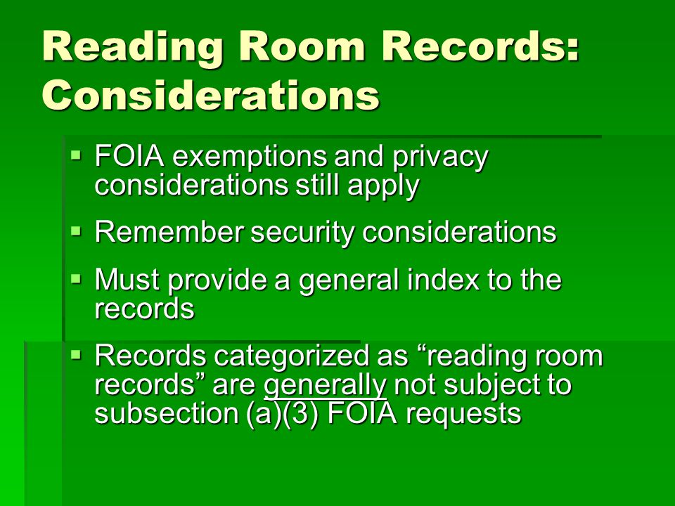 Reading Room Records: Considerations FOIA exemptions and privacy considerations still apply FOIA exemptions and privacy considerations still apply Rem