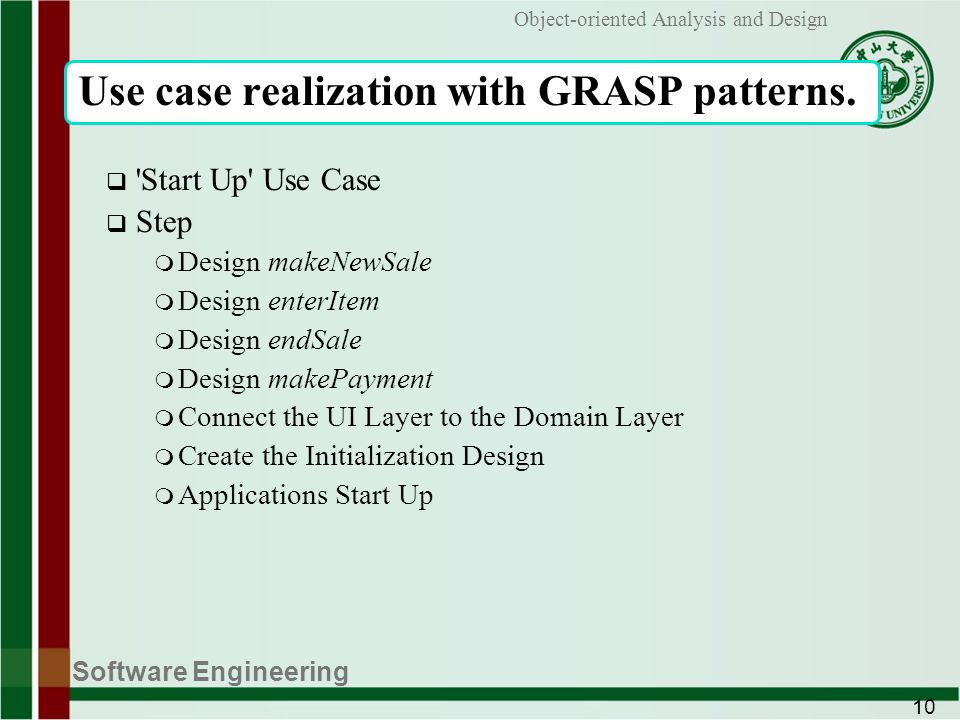 Software Engineering 10 Object-oriented Analysis and Design Use case realization with GRASP patterns.