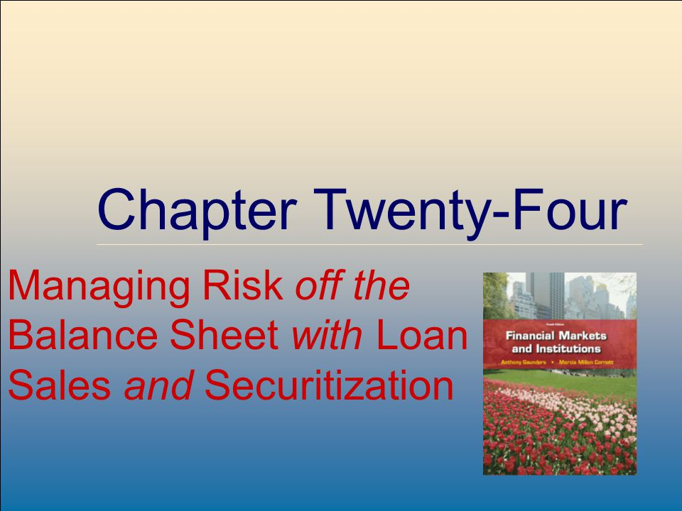 ©2009, The McGraw-Hill Companies, All Rights Reserved 8-1 McGraw-Hill/Irwin Chapter Twenty-Four Managing Risk off the Balance Sheet with Loan Sales and Securitization
