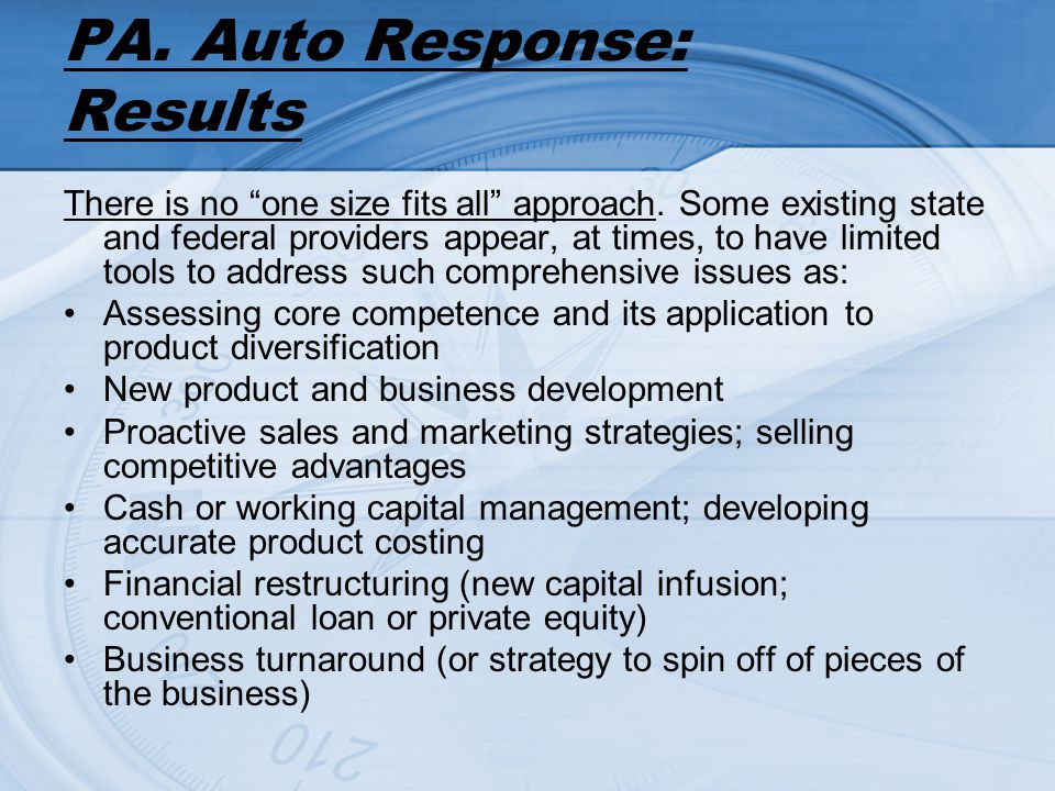 PA. Auto Response: Results There is no one size fits all approach. Some existing state and federal providers appear, at times, to have limited tools t