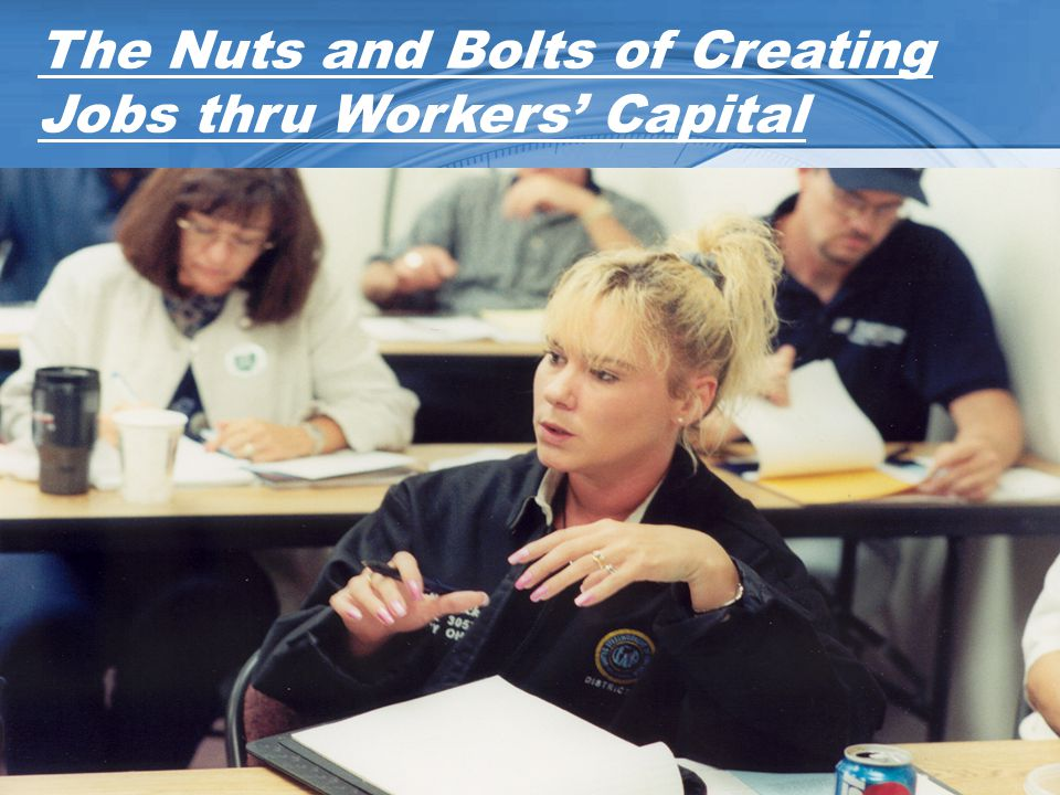 The Nuts and Bolts of Creating Jobs thru Workers Capital