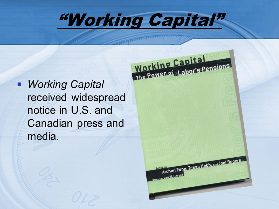 Working Capital Working Capital received widespread notice in U.S. and Canadian press and media.