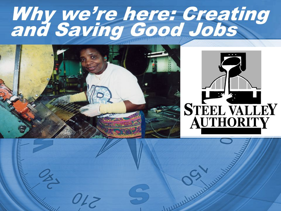 Why were here: Creating and Saving Good Jobs