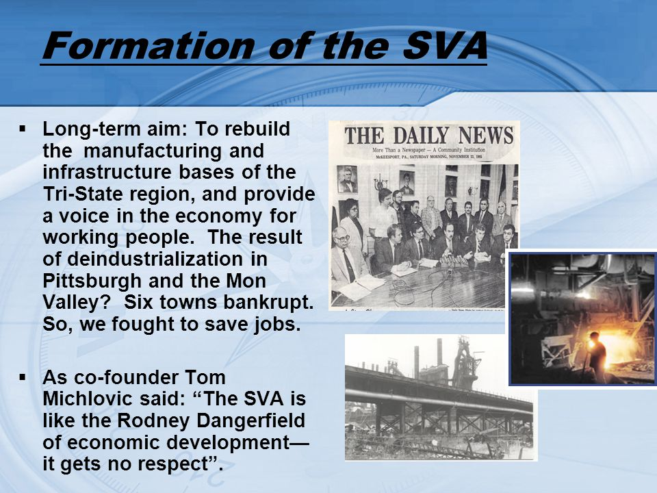 Formation of the SVA Long-term aim: To rebuild the manufacturing and infrastructure bases of the Tri-State region, and provide a voice in the economy