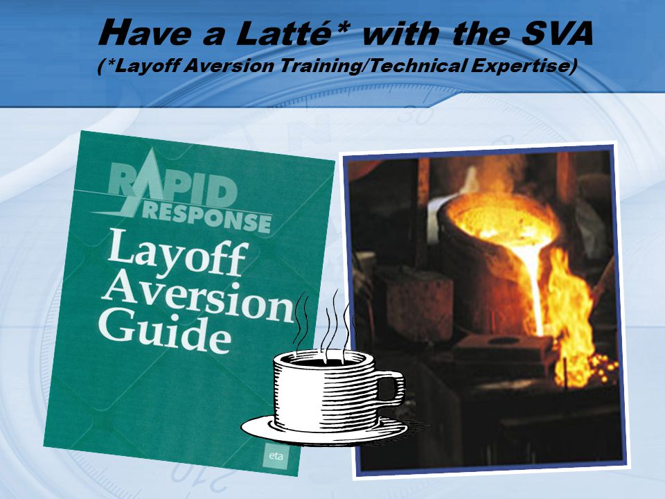 H ave a Latté* with the SVA (*Layoff Aversion Training/Technical Expertise)