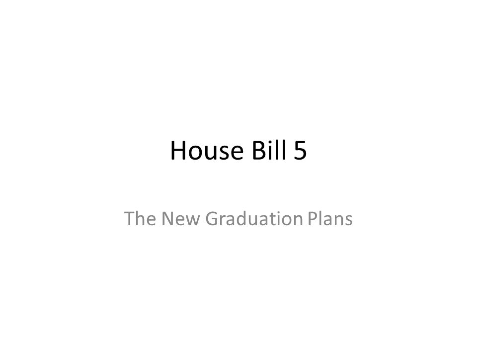House Bill 5 The New Graduation Plans