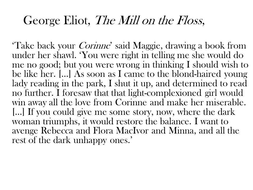 George Eliot, The Mill on the Floss, Take back your Corinne said Maggie, drawing a book from under her shawl. You were right in telling me she would d