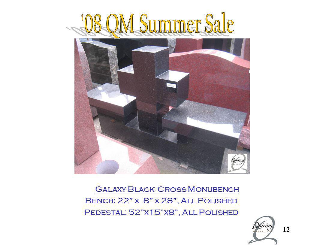 12 Cross Monubench Galaxy Black Cross Monubench Bench: 22 x 8 x 28, All Polished Pedestal: 52x15x8, All Polished