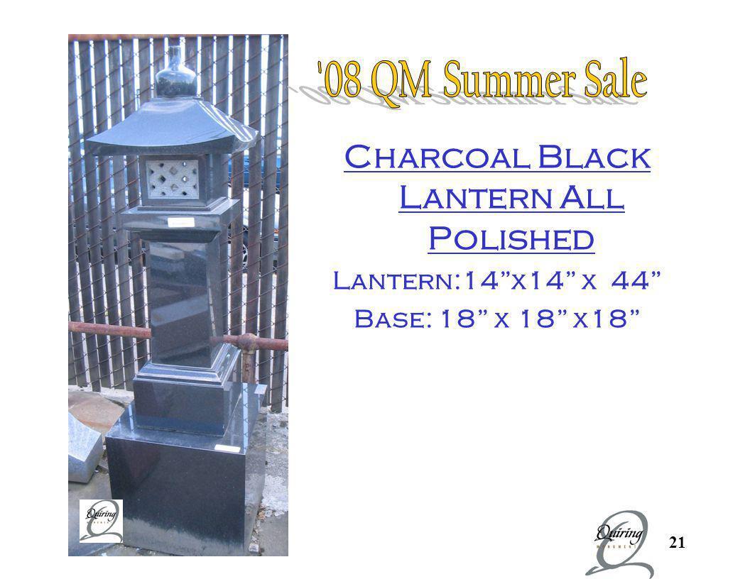 21 Char coal Blac k Lant er Charcoal Black Lantern All Polished Lantern:14x14 x 44 Base: 18 x 18 x18