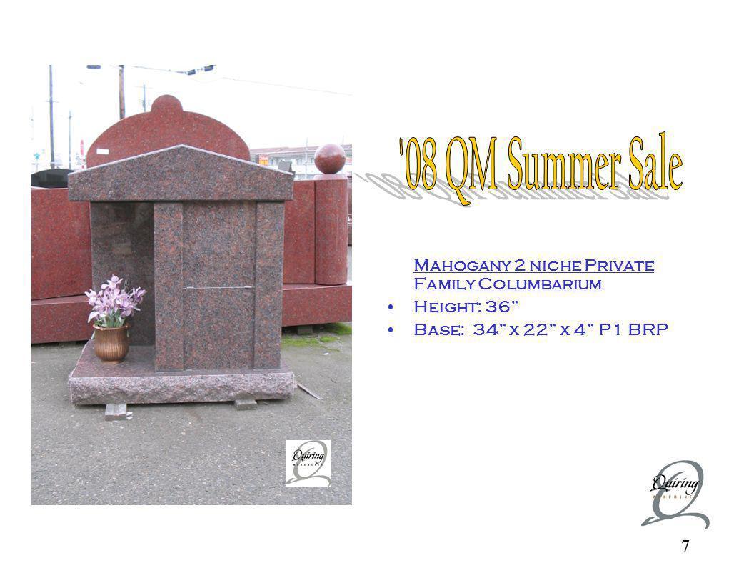 7 PRIVATE FAMILY COLUMB ARIUM Mahogany 2 niche Private Family Columbarium Height: 36 Base: 34 x 22 x 4 P1 BRP