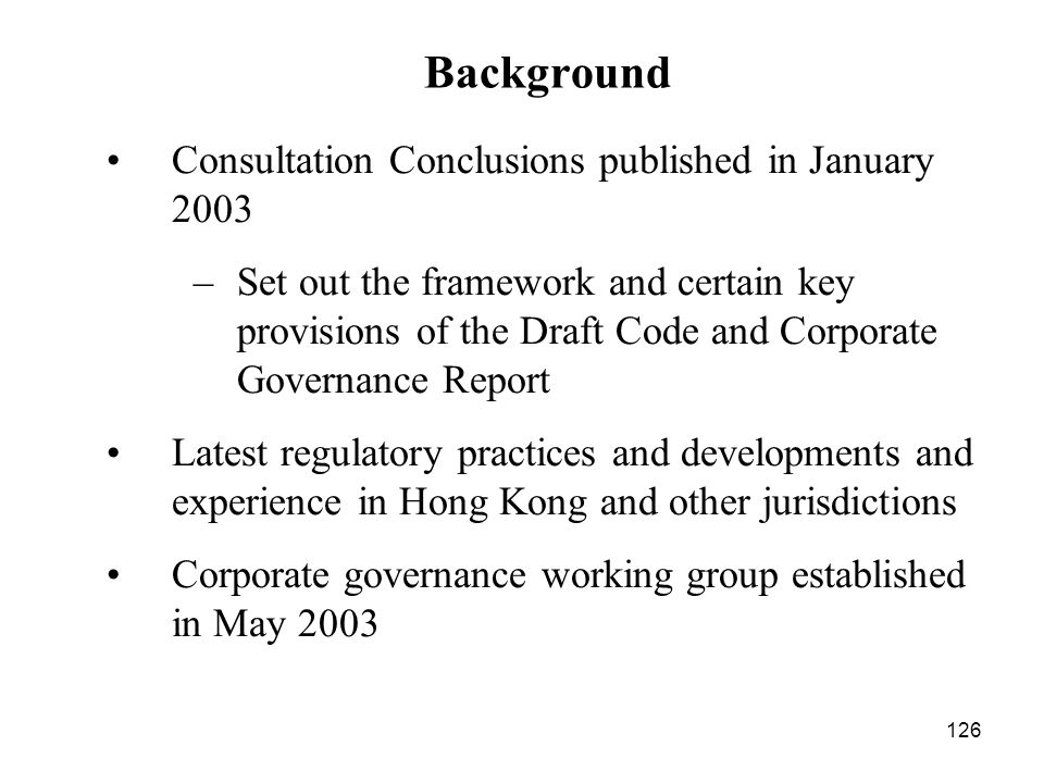 126 Consultation Conclusions published in January 2003 –Set out the framework and certain key provisions of the Draft Code and Corporate Governance Re