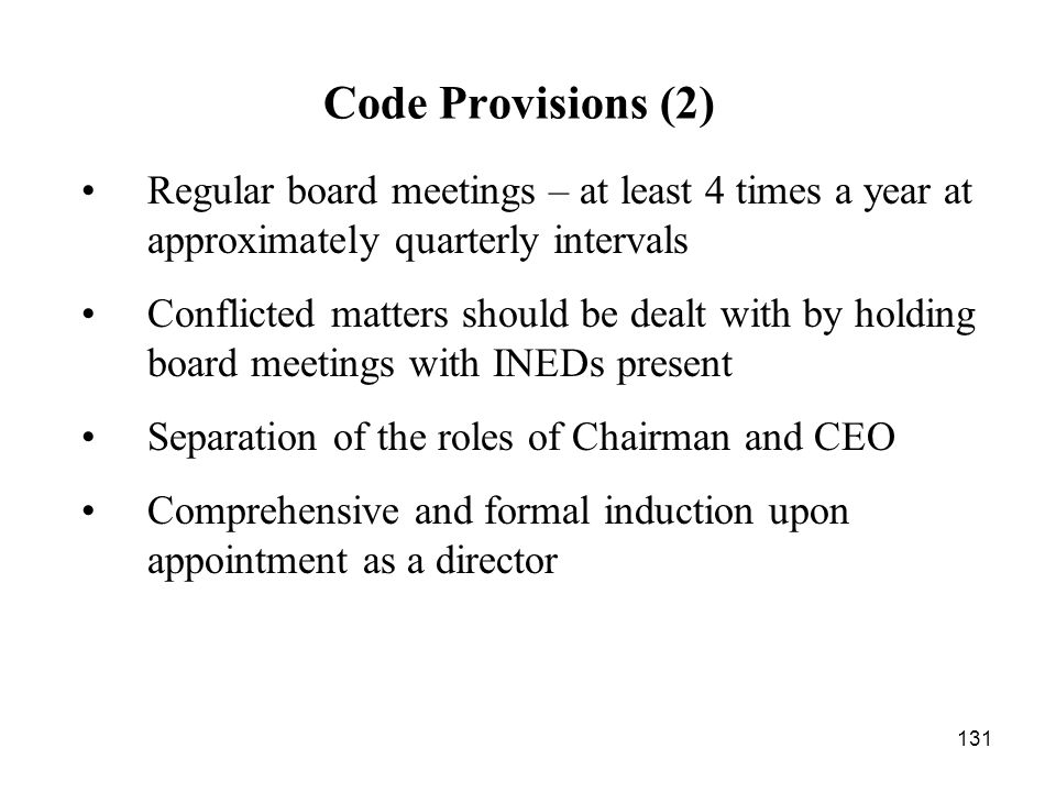 131 Regular board meetings – at least 4 times a year at approximately quarterly intervals Conflicted matters should be dealt with by holding board mee