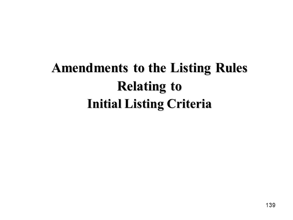 139 Amendments to the Listing Rules Relating to Initial Listing Criteria