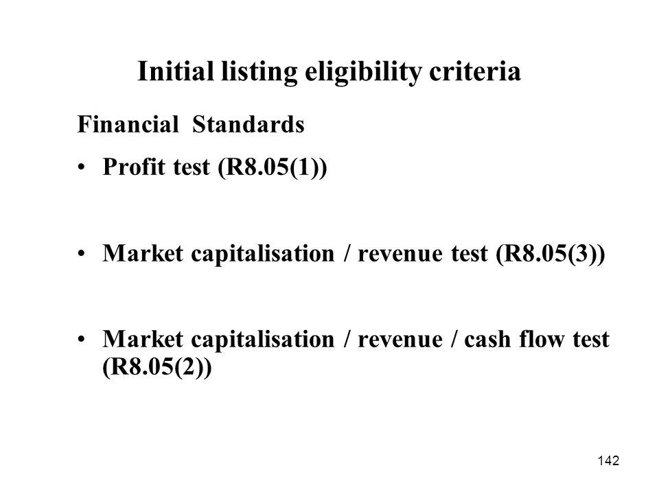 142 Financial Standards Profit test (R8.05(1)) Market capitalisation / revenue test (R8.05(3)) Market capitalisation / revenue / cash flow test (R8.05