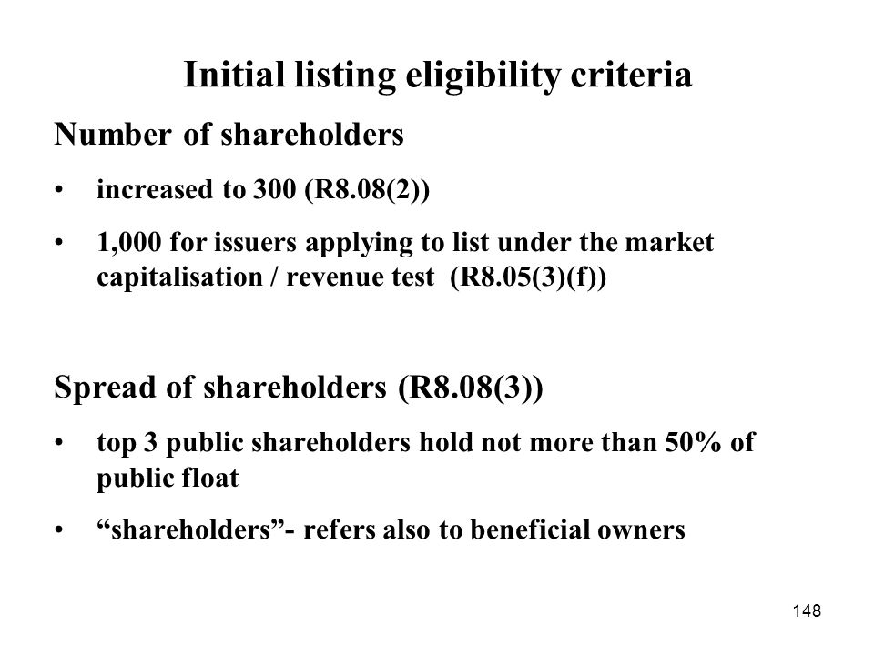 148 Initial listing eligibility criteria Number of shareholders increased to 300 (R8.08(2)) 1,000 for issuers applying to list under the market capita