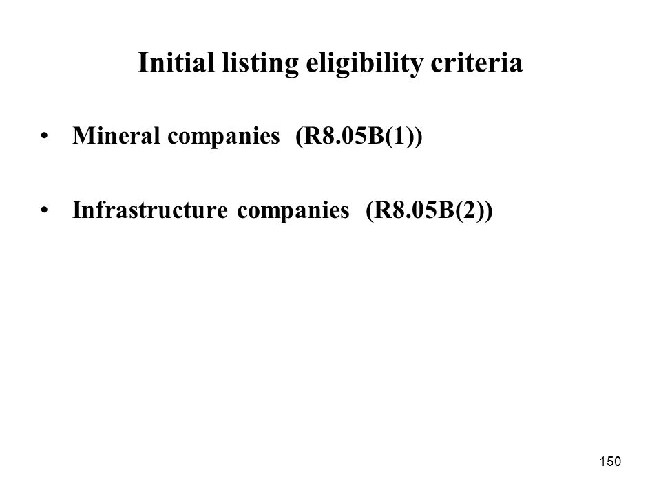 150 Initial listing eligibility criteria Mineral companies (R8.05B(1)) Infrastructure companies (R8.05B(2))