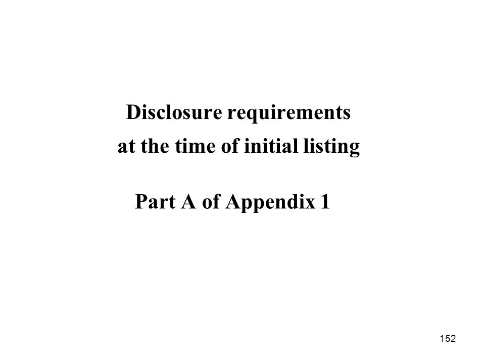 152 Disclosure requirements at the time of initial listing Part A of Appendix 1