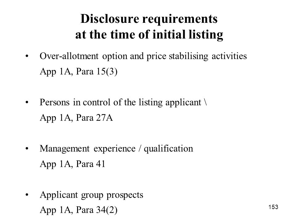 153 Disclosure requirements at the time of initial listing Over-allotment option and price stabilising activities App 1A, Para 15(3) Persons in contro