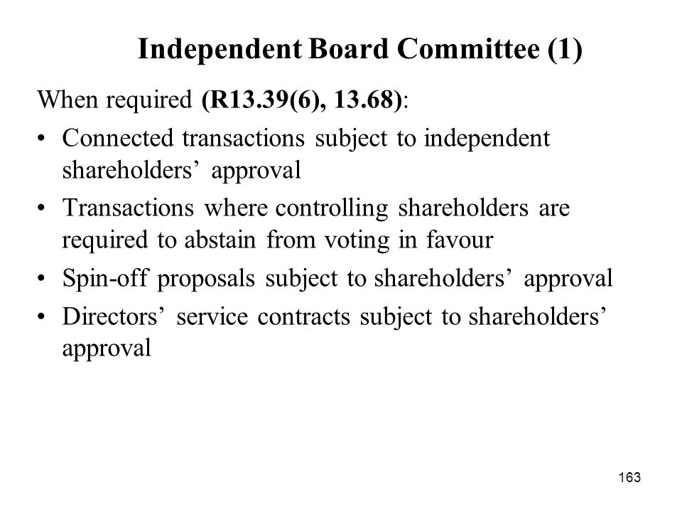 163 Independent Board Committee (1) When required (R13.39(6), 13.68): Connected transactions subject to independent shareholders approval Transactions