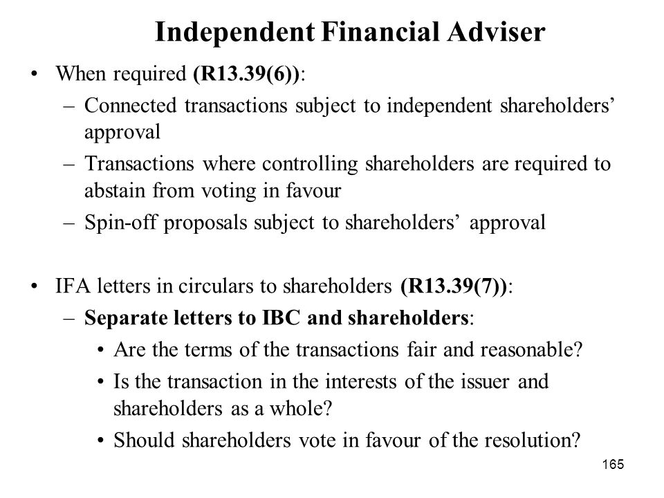 165 Independent Financial Adviser When required (R13.39(6)): –Connected transactions subject to independent shareholders approval –Transactions where