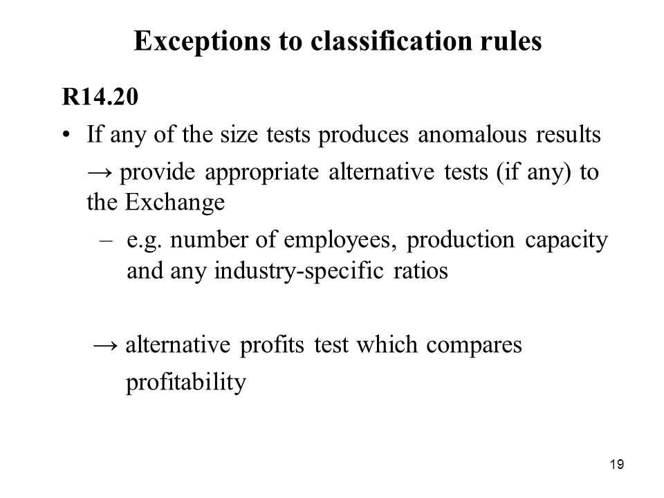 19 Exceptions to classification rules R14.20 If any of the size tests produces anomalous results provide appropriate alternative tests (if any) to the