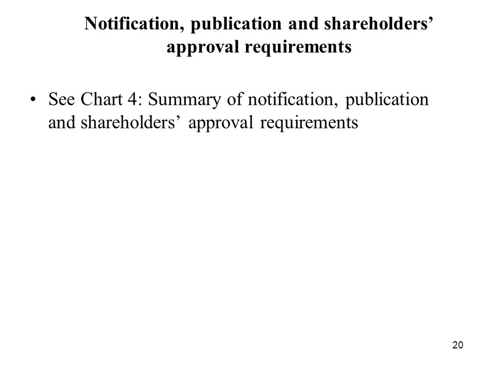20 Notification, publication and shareholders approval requirements See Chart 4: Summary of notification, publication and shareholders approval requir