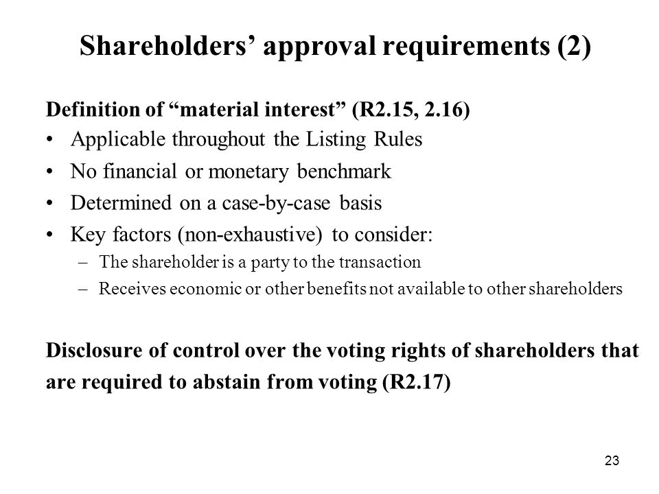 23 Shareholders approval requirements (2) Definition of material interest (R2.15, 2.16) Applicable throughout the Listing Rules No financial or moneta