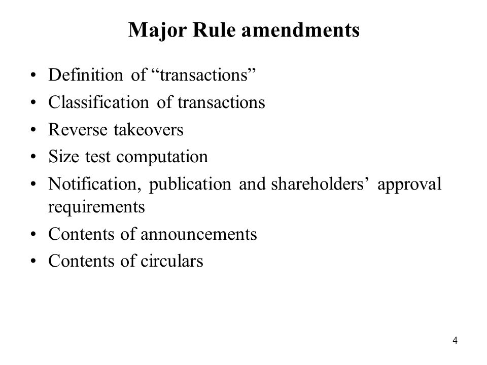 4 Major Rule amendments Definition of transactions Classification of transactions Reverse takeovers Size test computation Notification, publication an