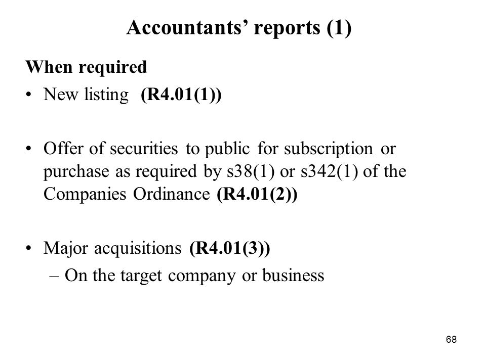 68 Accountants reports (1) When required New listing (R4.01(1)) Offer of securities to public for subscription or purchase as required by s38(1) or s3